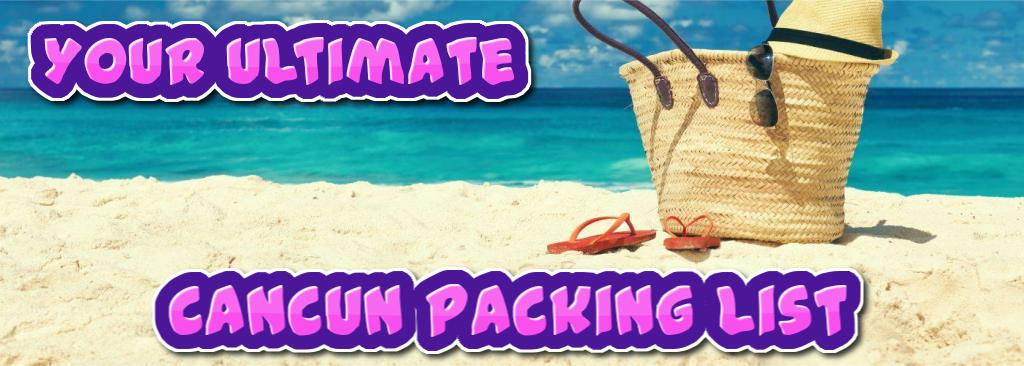 ultimate cancun packing list