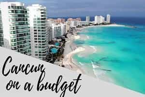 Best Ways To Save Money When Going To Cancun